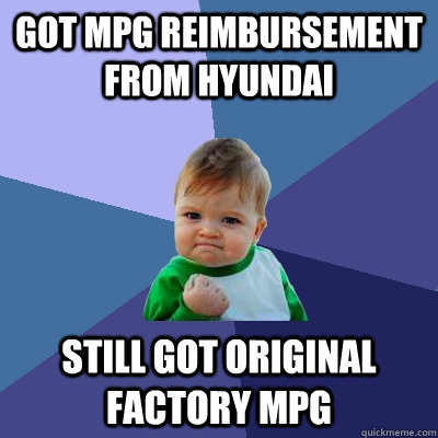 got mpg reimbursement from hyundai still got original factor - Success Kid