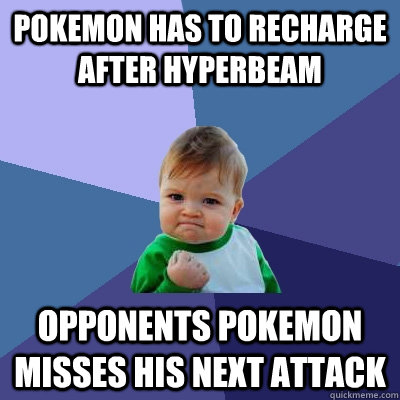 pokemon has to recharge after hyperbeam opponents pokemon m - Success Kid