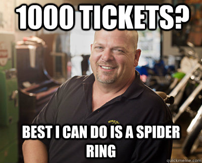 1000 tickets best i can do is a spider ring  - Pawn Stars