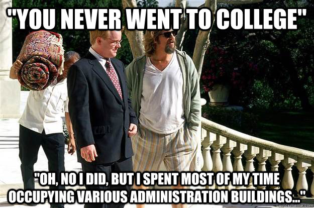 you never went to college oh no i did but i spent most  - The First Occupy Movement