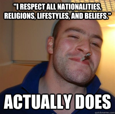 i respect all nationalities religions lifestyles and bel - BF3 Good guy Greg