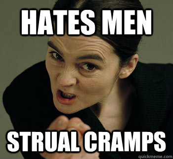 hates men strual cramps - Misunderstood Feminist