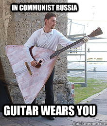in communist russia guitar wears you - 