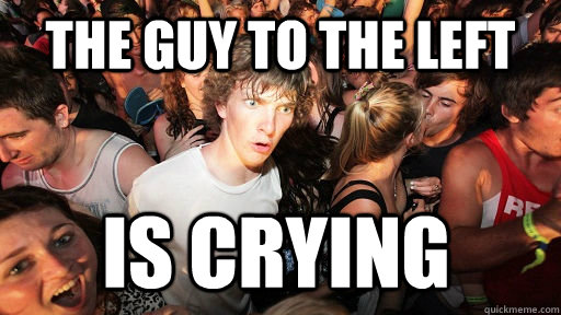 the guy to the left is crying  - Sudden Clarity Clarence