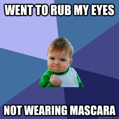 went to rub my eyes not wearing mascara - Success Kid