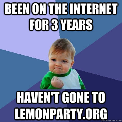 been on the internet for 3 years havent gone to lemonparty - Success Kid