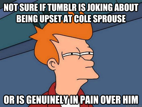 not sure if tumblr is joking about being upset at cole sprou - Futurama Fry