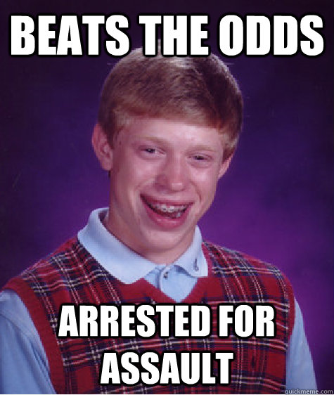 beats the odds arrested for assault - Bad Luck Brian