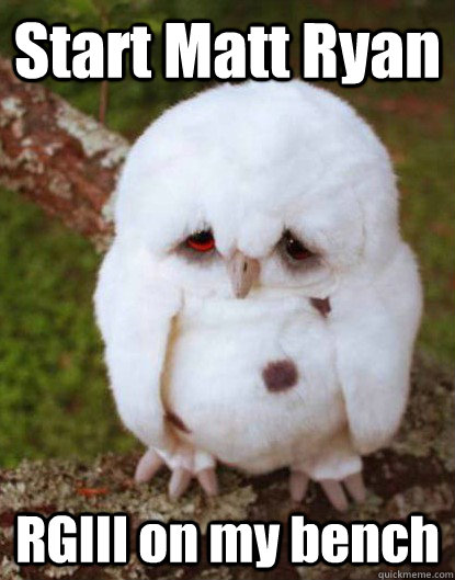 start matt ryan rgiii on my bench - Depressed Baby Owl