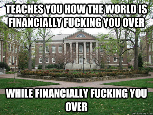 teaches you how the world is financially fucking you over wh - Scumbag University