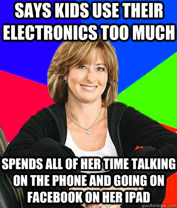 says kids use their electronics too much spends all of her t - Sheltering Suburban Mom