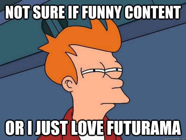 not sure if funny content or i just love futurama - Futurama Fry