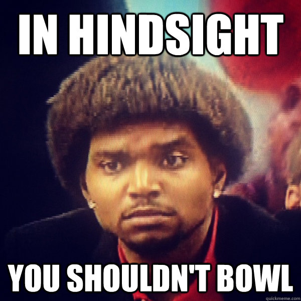 in hindsight you shouldnt bowl - Reflective Bynum