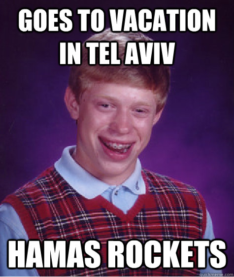 goes to vacation in tel aviv hamas rockets - Bad Luck Brian