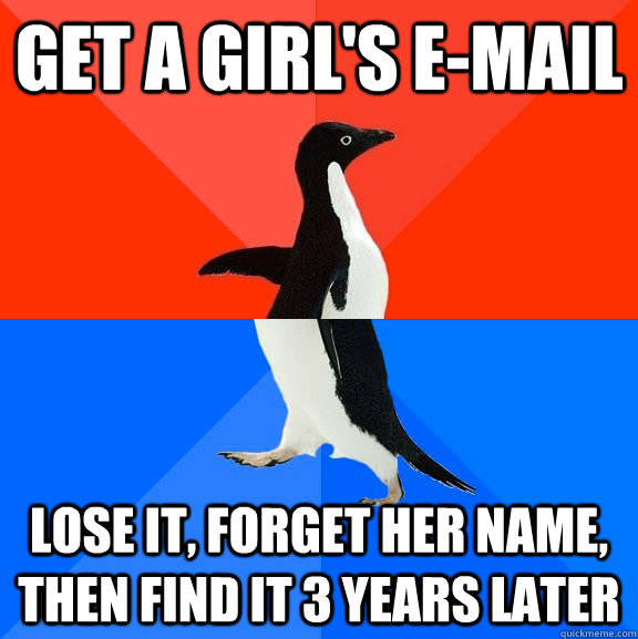 get a girls email lose it forget her name then find it 3 - Socially Awesome Awkward Penguin