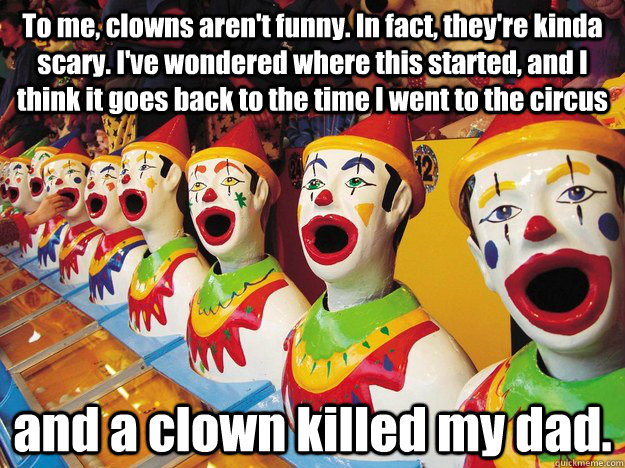 to me clowns arent funny in fact theyre kinda scary i - Jack Handy Clowns