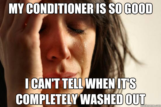 my conditioner is so good i cant tell when its completely - First World Problems