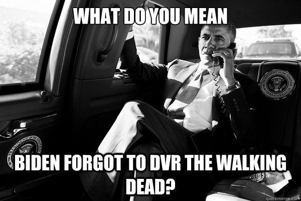 what do you mean biden forgot to dvr the walking dead -