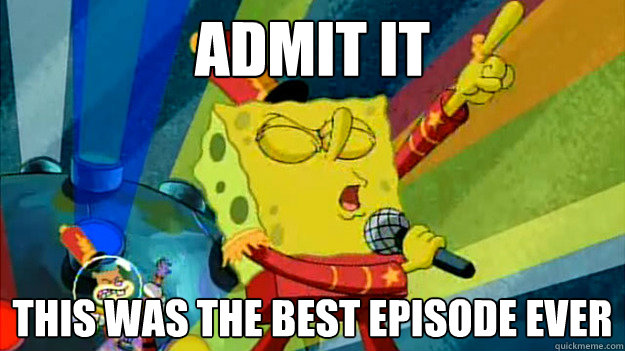admit it this was the best episode ever -
