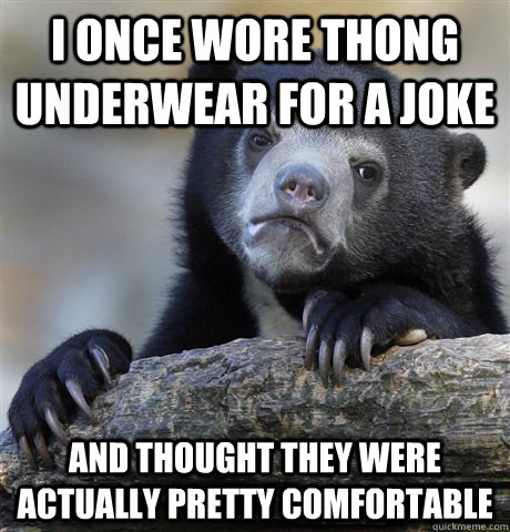 i once wore thong underwear for a joke and thought they were - Confession Bear