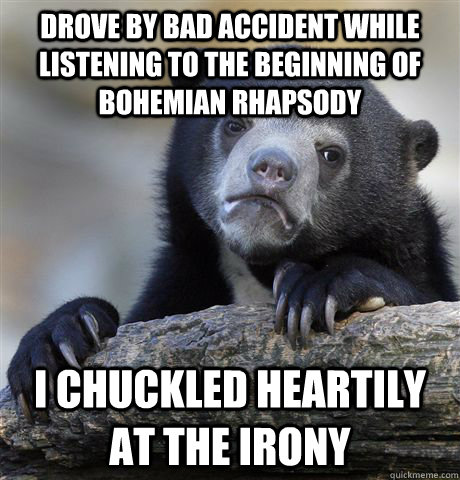 drove by bad accident while listening to the beginning of bo - Confession Bear