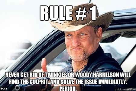rule 1 never get rid of twinkies or woody harrelson will f - Twinkies
