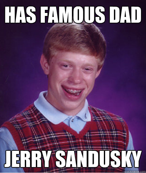 has famous dad jerry sandusky - Bad Luck Brian