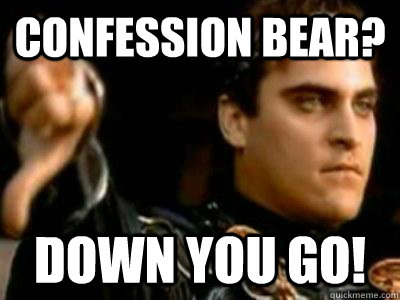 confession bear down you go - Downvoting Roman