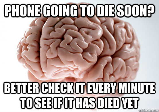 phone going to die soon better check it every minute to see - Scumbag Brain make you late to work
