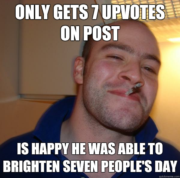 ONLY GETS 7 UPVOTES ON POST Keeps calling them by name to he - Good Guy Greg