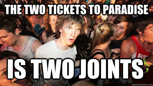 the two tickets to paradise is two joints - Sudden Clarity Clarence