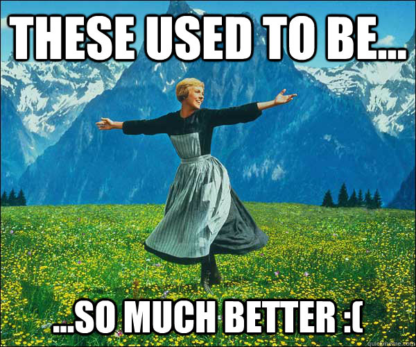 these used to be so much better  - Sound of Music