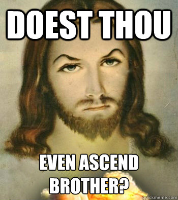 doest thou even ascend brother - Badass Jesus