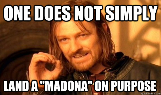 one does not simply land a madona on purpose - One Does Not Simply