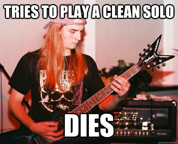 tries to play a clean solo dies - Annoying Metal Kid
