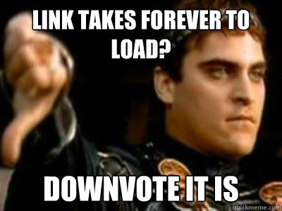 link takes forever to load downvote it is - Downvoting Roman