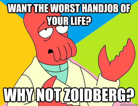 want the worst handjob of your life why not zoidberg - Futurama Zoidberg