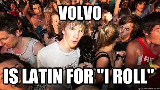 volvo is latin for i roll - Sudden Clarity Clarence