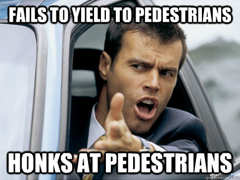 fails to yield to pedestrians honks at pedestrians  - Asshole driver