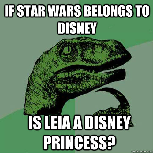 if star wars belongs to disney is leia a disney princess - Philosoraptor
