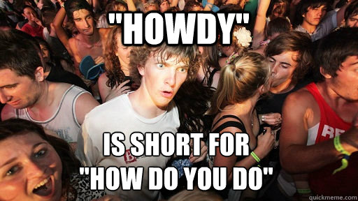 howdy is short for how do you do - Sudden Clarity Clarence