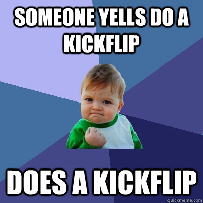 someone yells do a kickflip does a kickflip - Success Kid