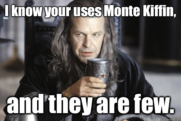 I know your uses Monte Kiffin and they are few - Scumbag Denethor
