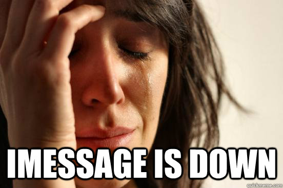 imessage is down  - First World Problems