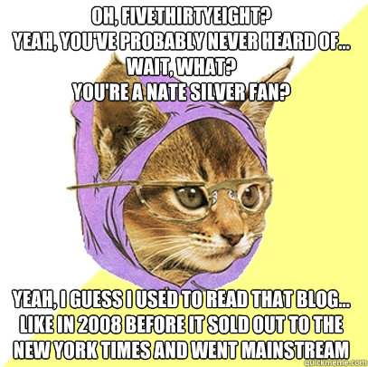 oh fivethirtyeight yeah youve probably never heard of - Hipster Kitty
