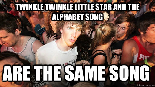 twinkle twinkle little star and the alphabet song are the sa - Sudden Clarity Clarence