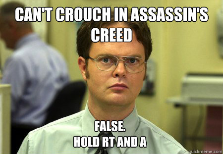 cant crouch in assassins creed false hold rt and a - Dwight