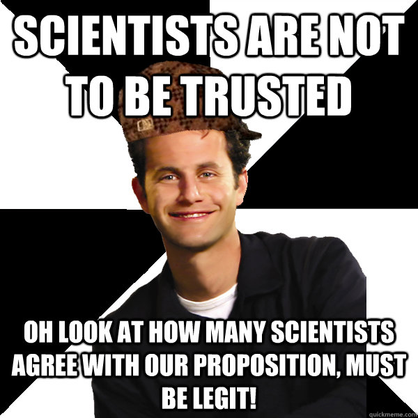 scientists are not to be trusted oh look at how many scienti - Scumbag Christian