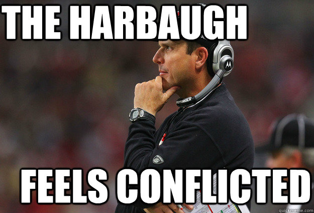 the harbaugh feels conflicted - The Harbaugh