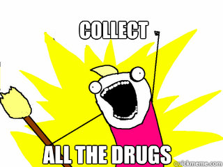 collect all the drugs - All The Things